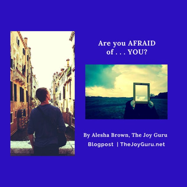 Are you AFRAID of . .