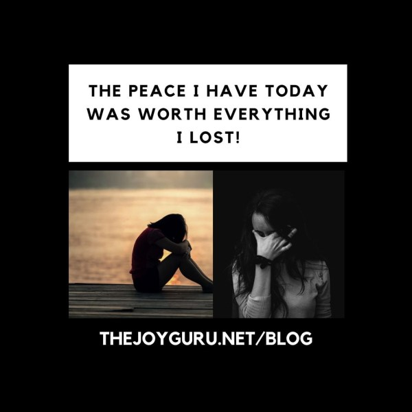 The Peace I Have Today was Worth Everything I Lost