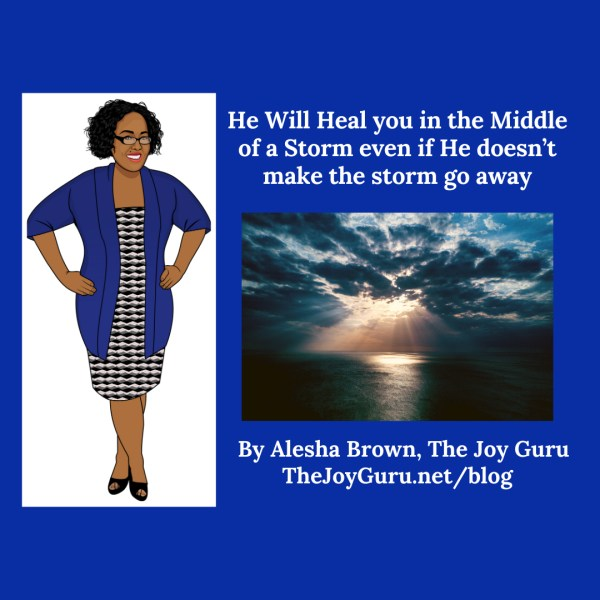He Will Heal you in the Middle of a Storm even if He doesn't make the storm go away-2