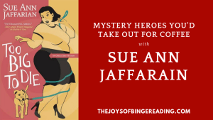 Sue Ann Jaffarian – Mystery heroes you'd like to have coffee with