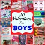 40 Valentines For Boys