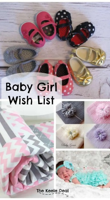 Baby Girl Wish List Since finding out we are having a girl I have been looking at a lot of fun girl clothes, headbands, blankets, etc. Here are some of my favorite baby girl items. Who knows you might want to add them to your wish list or registry too!
