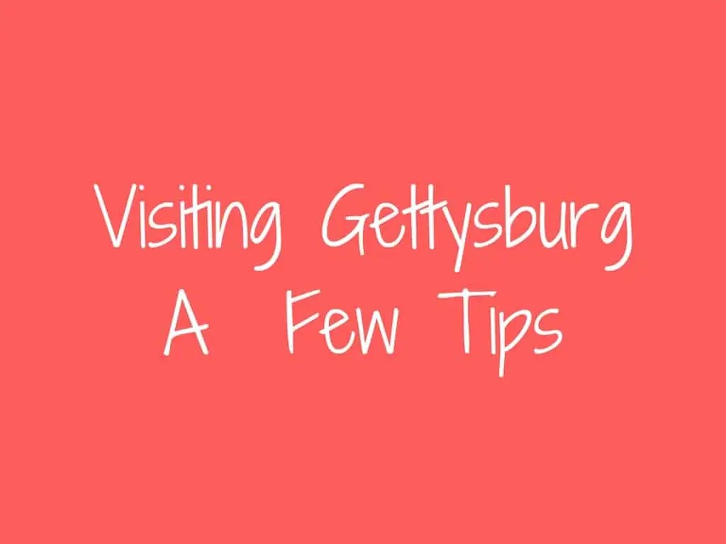 Visiting Gettysburg a Few Tips