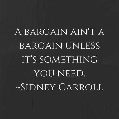 A bargain ain't a bargain unless it's something you need. ~Sidney Carroll #quote #blackfriday #shopping #bargain #savingmoney