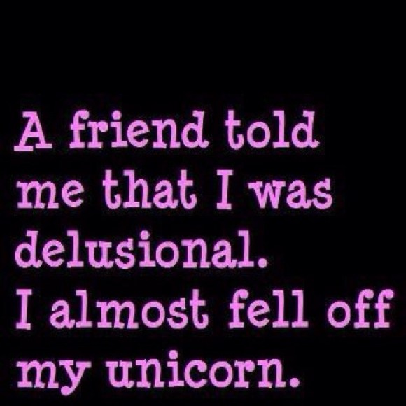 Oh, and that would be no friend of mine, just so you know. but just because it sums me up so nicely this month, the requisite unicorn mention. You're welcome.