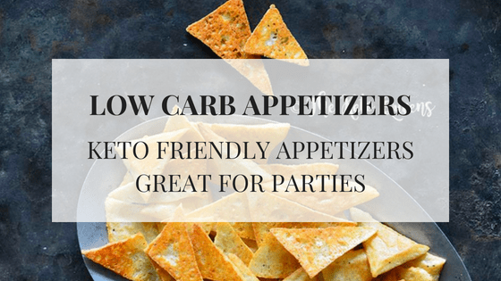 Low Carb Appetizers – Keto Friendly Appetizers Great for Parties