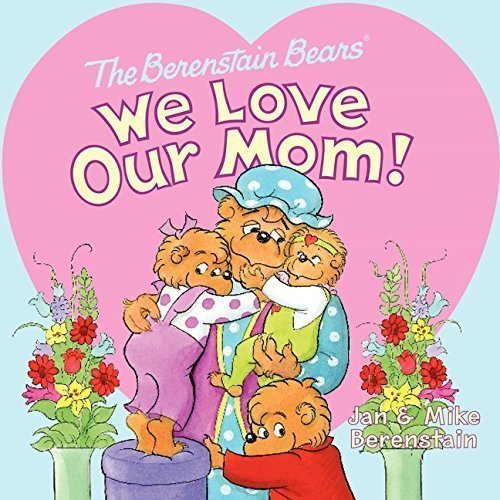 The Berenstain Bears We Love Our Mom - the best mother's day picture books