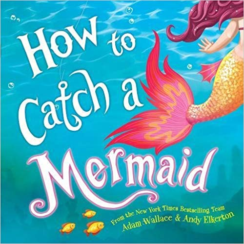 How to Catch a Mermaid - Mermaid Books for Kids