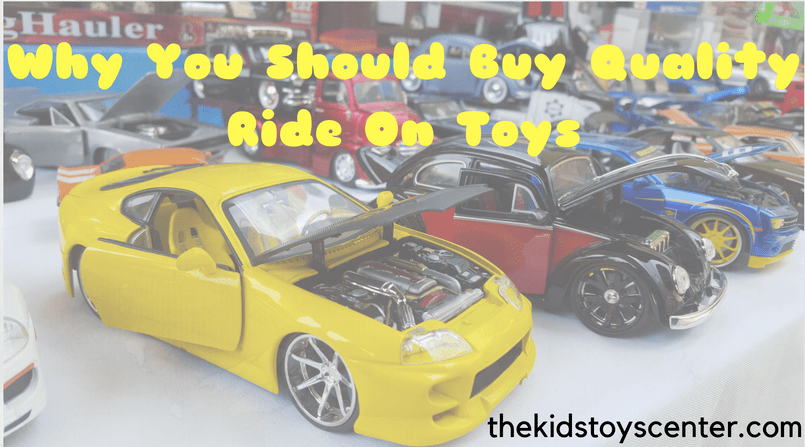 6 Reasons Why You Should Buy Quality Ride on Toys