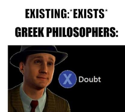 greek philosophers doubt meme