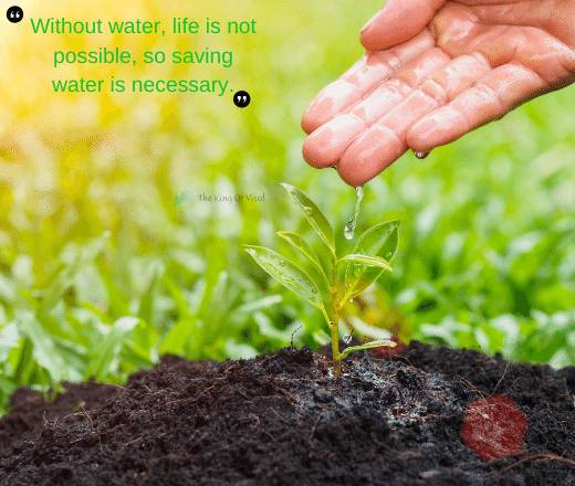 Without water, life is not possible, so saving water is necessary.