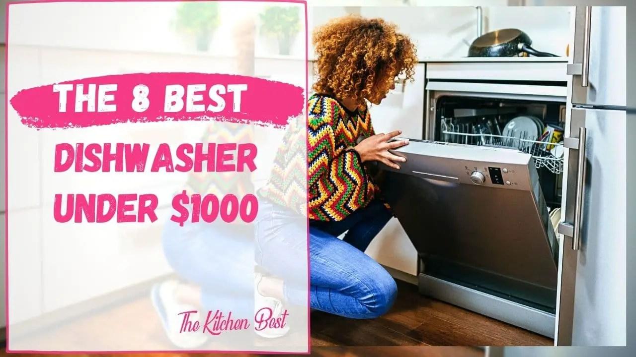 Best Dishwasher Under $1000
