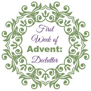 Declutter (A Reflection for the First Week of Advent)