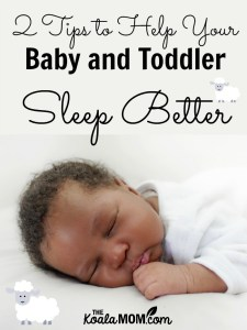 2 Tips to Help Your Baby and Toddler Sleep Better