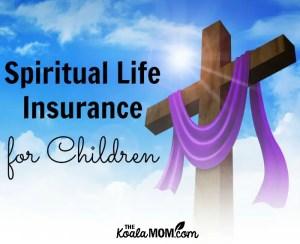 Spiritual Life Insurance for Children