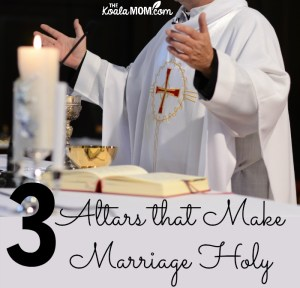 The Three Altars that Make Marriage Holy