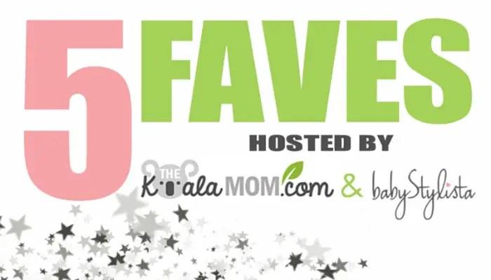 5 Faves linkup hosted by the Koala Mom & BabyStylista