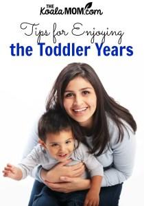 Tips for Enjoying the Toddler Years