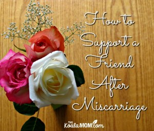 How to Support a Friend After Miscarriage