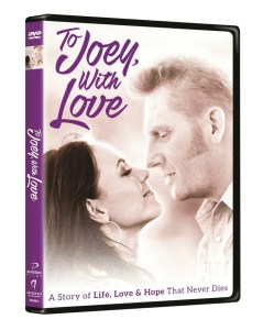 To Joey, with Love: A Story of Life, Love & Hope that Never Dies