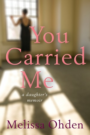 You Carried Me: a daughter's memoir by Melissa Ohden