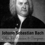 Johann Sebastian Bach, Church Musician & Composer