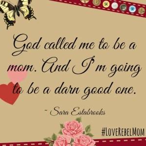 Sara Estabrooks: Be a Darn Good Mom #LoveRebelMom