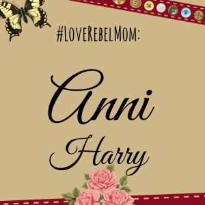 Radical Wife & Mother Anni Harry #LoveRebelMom