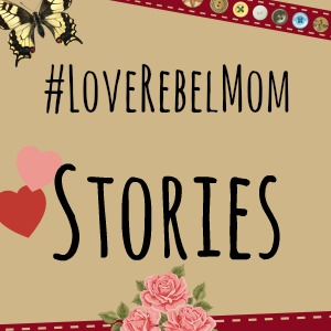 Love Rebel Mom Stories