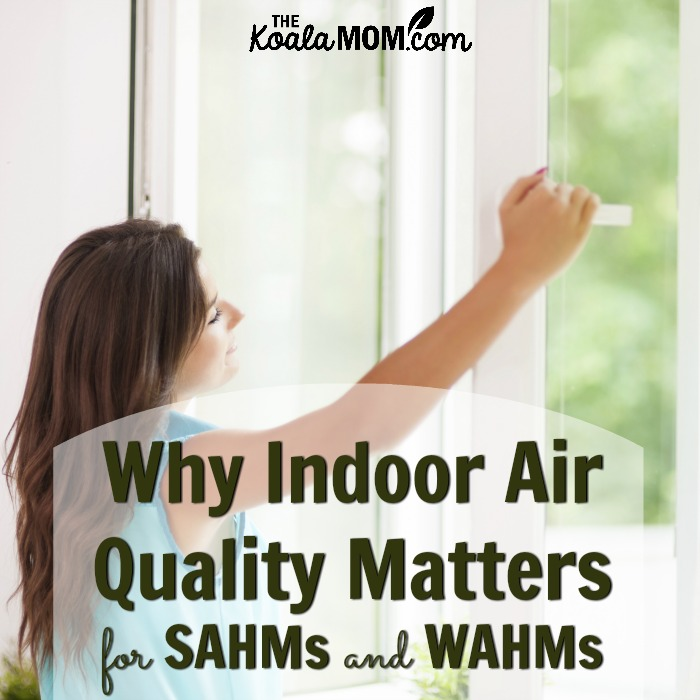 Why Indoor Air Quality Matters for SAHMs and WAHMs (woman opening window for fresh air)
