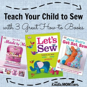 Teach Your Child to Sew with 3 Great How-to Books