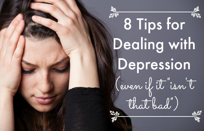 "8 Tips for Dealing with Depression (even if it ""isn't that bad"")"