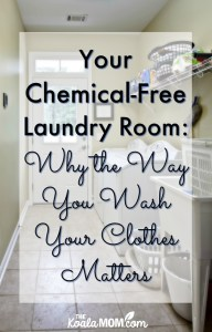 Your Chemical-Free Laundry Room: Why the Way You Wash Your Clothes Matters