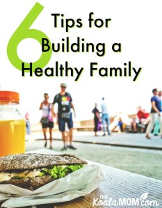6 Tips for Building a Healthy Family