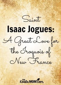 St. Isaac Jogues: A Great Love for the Iroquois of New France