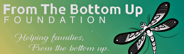 From the Bottom Up Foundation - helping families, from the bottom up.