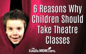 6 Reasons Why Children Should Take Theatre Classes
