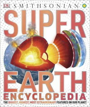 Super Earth Encyclopedia: The Biggest, Highest, Most Extraordinary Features on Our Planet - one of three great kids books about earth from DK Books