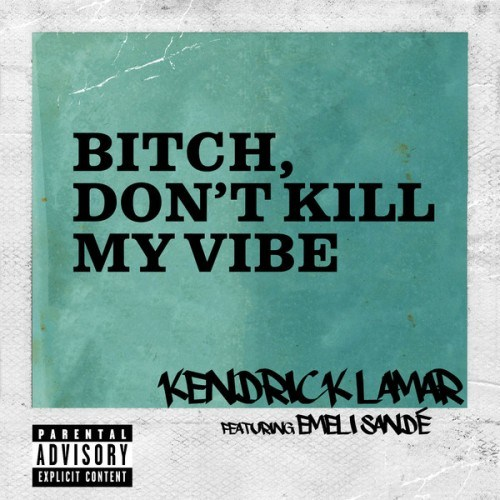 kendrick lamar bitch-dont-kill-my-vibe-international-remix-cover