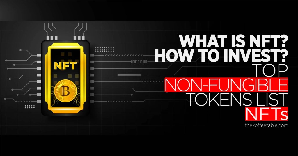 NFT meaning? How to invest in nft? Top Non-Fungible Tokens list (nfts)