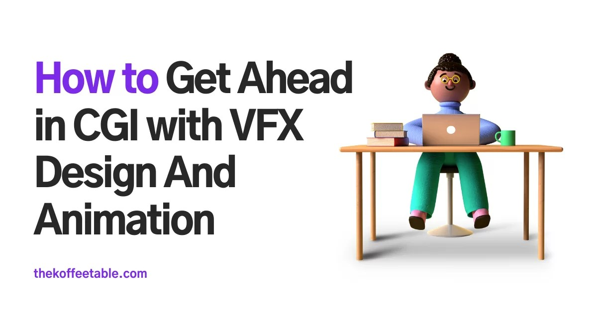 How to Get Ahead in CGI with VFX Design And Animation