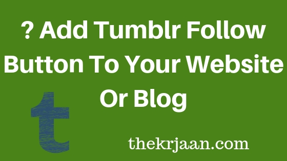 How To Add Tumblr Follow Button To Your Website Or Blog