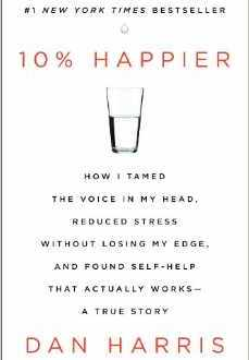 Book Review: 10% Happier, By Dan Harris