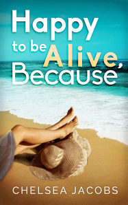 Book Review: Happy To Be Alive, Because by Chelsea Jacobs