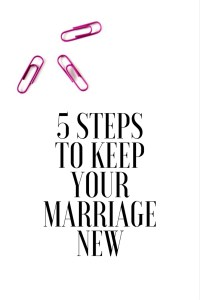 5 Steps To Keep Your Marriage New