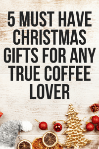 5 Must Have Christmas Gifts For Any True Coffee Lover