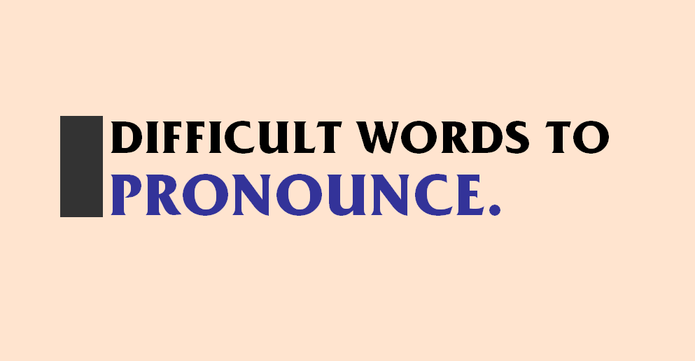 Hardest words to pronounce in English for both natives and