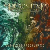 Dead City Crown - Our Blood Apocalyptic (2020)