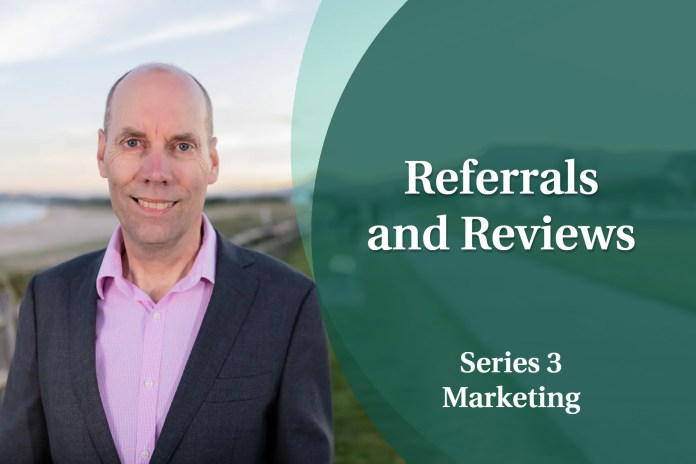 Business Coaching: Series Three - Referrals and Reviews
