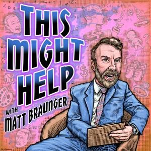 This Might Help w/Matt Braunger
